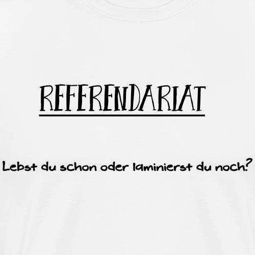 Referendariat - Laminierst du noch - Männer Premium T-Shirt