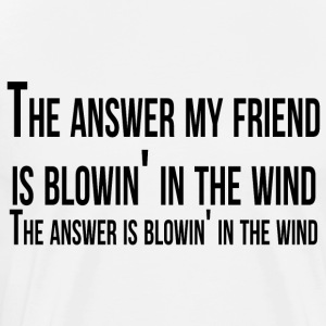 the answer my friend is blowin' in the wind - Camiseta premium hombre