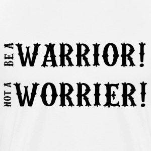 Motivation: être un guerrier! Not A worrier! - T-shirt Premium Homme