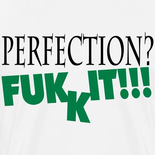 Perfection? Fukkit!!! - Männer Premium T-Shirt