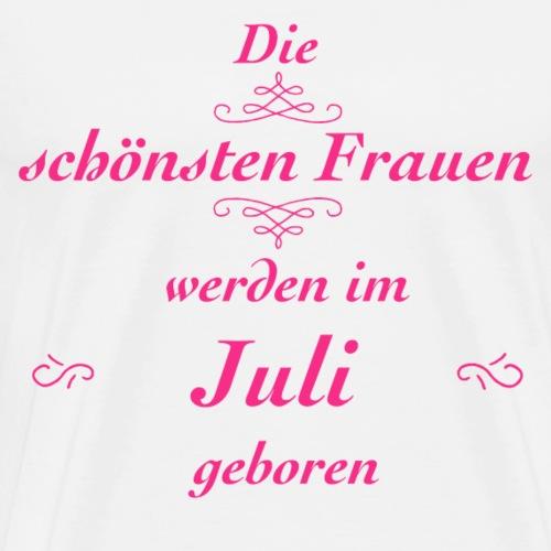 Die schönsten Frauen werden im Juli geboren! - Männer Premium T-Shirt