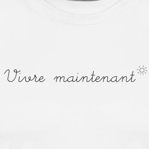 Vivre l'instant présent, c'est maintenant ! - T-shirt Premium Homme