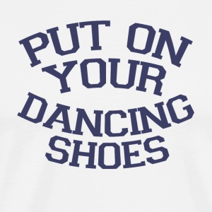Take off your dancing shoes Party - Men's Premium T-Shirt