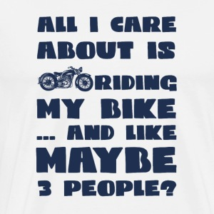 Biker / motorcycle: All I Care About Is My Riding - Men's Premium T-Shirt