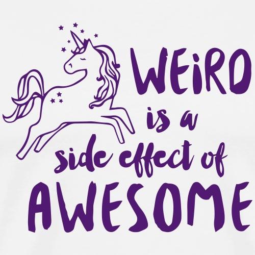 Weird is a side effect of awesome - Männer Premium T-Shirt