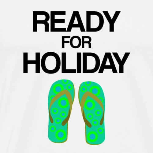 Ready for holiday grün Urlaub Montag frei Geschenk - Männer Premium T-Shirt