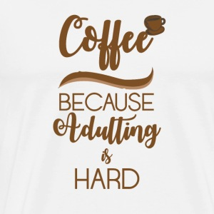 Coffee: Coffee - Because Adulting is hard - Men's Premium T-Shirt