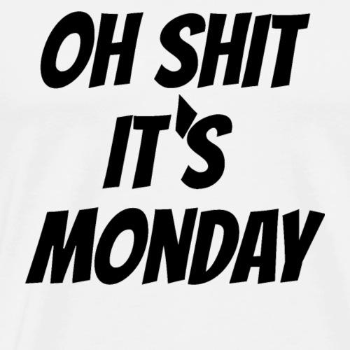oh shit its monday! - Männer Premium T-Shirt