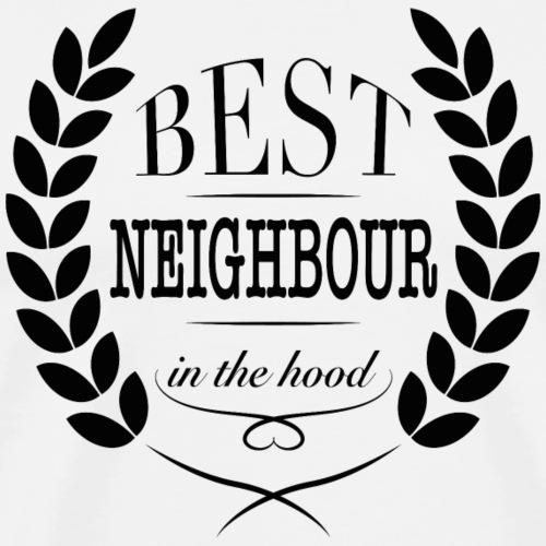 Nachbar Best neighbour in the hood - Männer Premium T-Shirt
