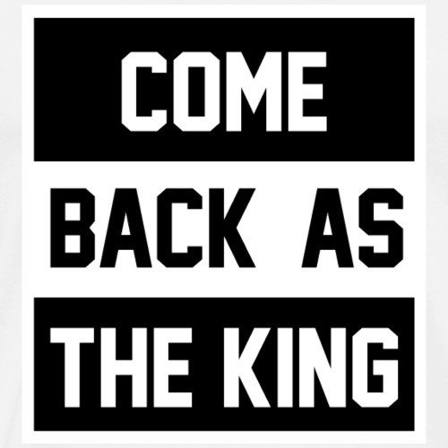 Come back as a king - Premium T-skjorte for menn