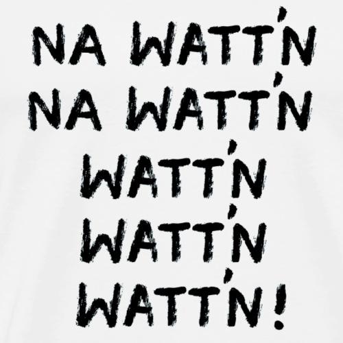 Nawattn wattnwattn neu - Männer Premium T-Shirt