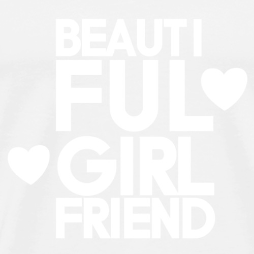 Beautiful girlfriend - Premium T-skjorte for menn