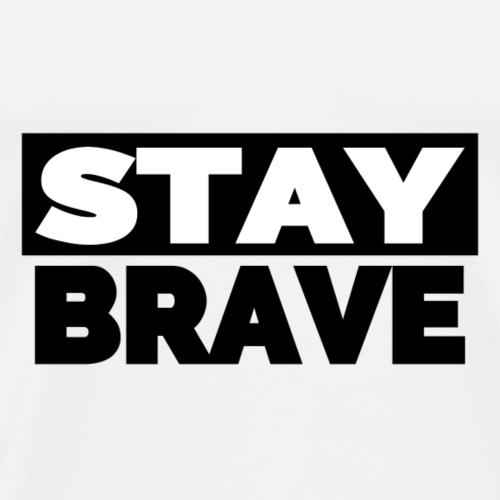 Stay Brave Slogan (Black) - Männer Premium T-Shirt