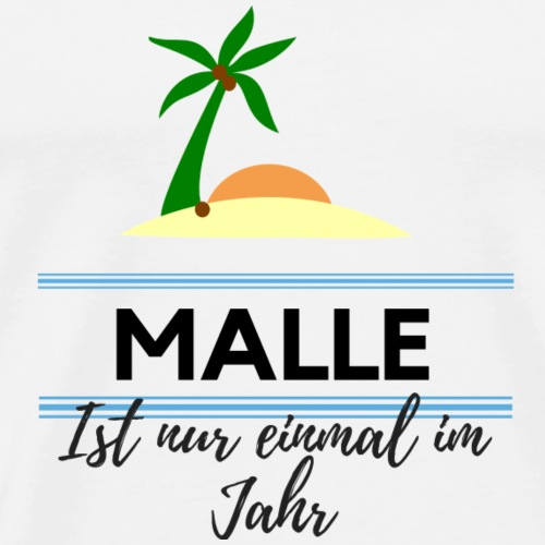 Malle Ist nur einmal im Jahr - Männer Premium T-Shirt