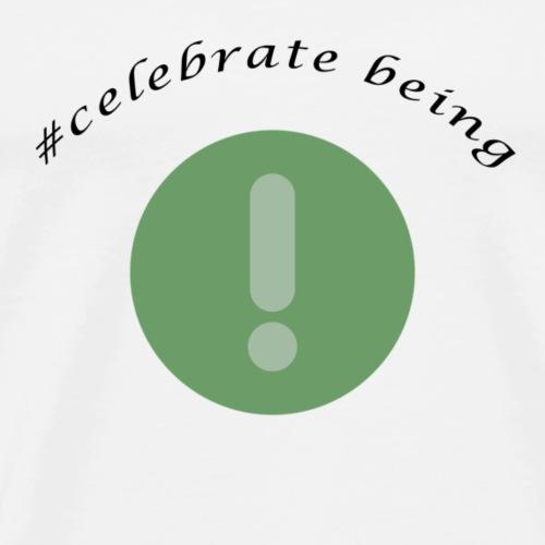 #celebrate being - Ausrufezeichen - Männer Premium T-Shirt