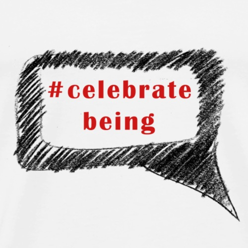 #celebrate being - Sprechblase - Männer Premium T-Shirt