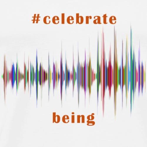 #celebrate being - Color - Männer Premium T-Shirt