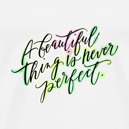 a beautiful thing is never perfect - Männer Premium T-Shirt
