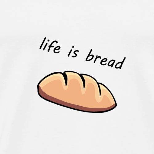 life is bread - Männer Premium T-Shirt