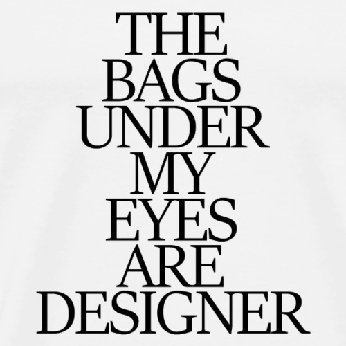 Meine Augenringe sind Designer - Männer Premium T-Shirt