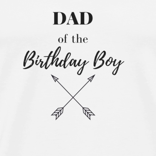 DAD OF THE BIRTHDAY BOY - Männer Premium T-Shirt