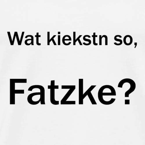 Wat kiekstn so Fatzke / Geschenkidee / Geschenk - Männer Premium T-Shirt