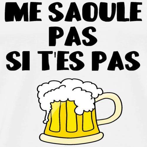 Me saoule pas si t'es pas une bière humour drôle - T-shirt Premium Homme