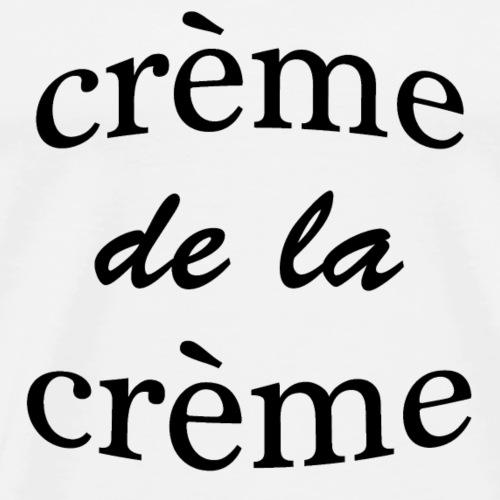crème de la crème - Männer Premium T-Shirt