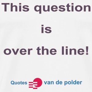 This question is over the line def b - Mannen Premium T-shirt