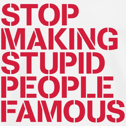 Stop making stupid people famous / Dumme Prommis - Männer Premium T-Shirt