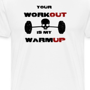 Your Workout Is My Warm up - T-shirt Premium Homme