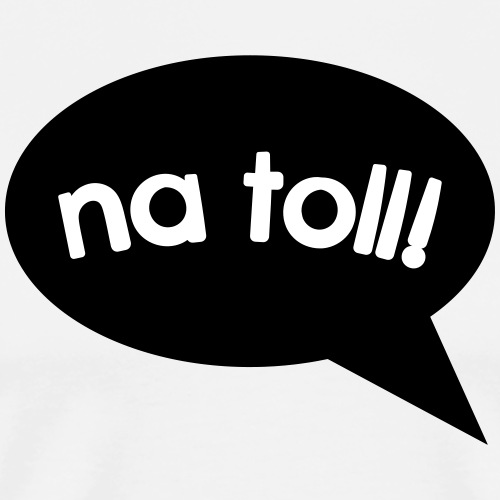 na toll! - Männer Premium T-Shirt