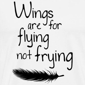 Wings are for Flying not Frying - Männer Premium T-Shirt