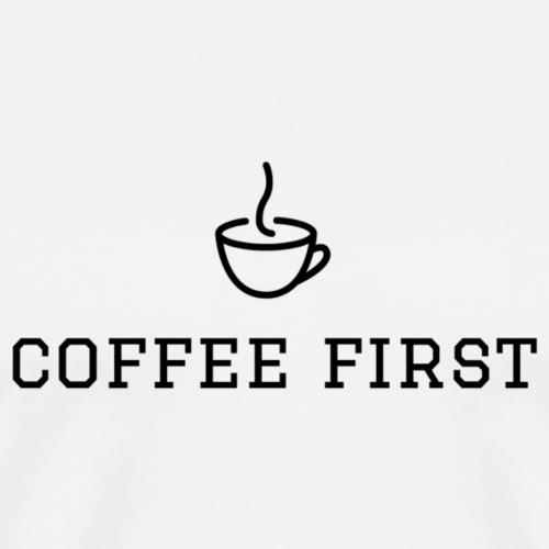 coffee first - Männer Premium T-Shirt