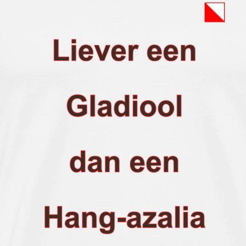 Liever een Gladiool dan een hang azalia b - Mannen Premium T-shirt