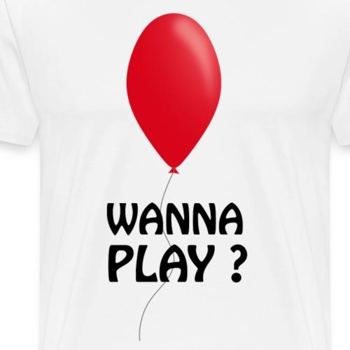 Wanna Play ? - Männer Premium T-Shirt