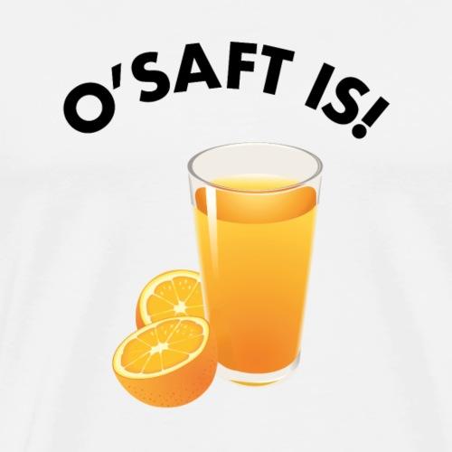 O'Saft is! - Männer Premium T-Shirt