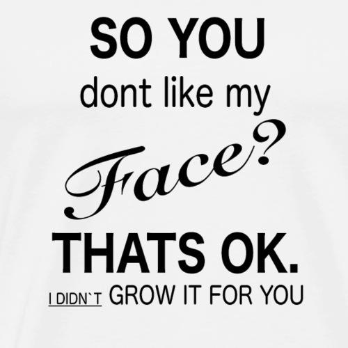 Mein Gesicht passt Dir nicht? - Männer Premium T-Shirt