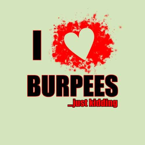 I love burpees..just kidding! - Männer Premium T-Shirt