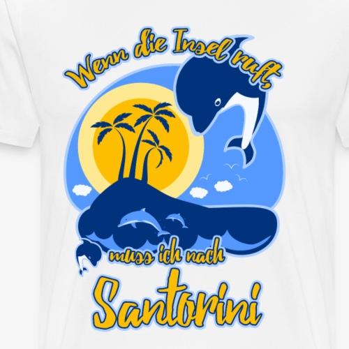 Wenn die Insel ruft, muss ich nach Santorini - Männer Premium T-Shirt