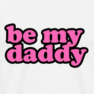 Be My Daddy - Men's Premium T-Shirt