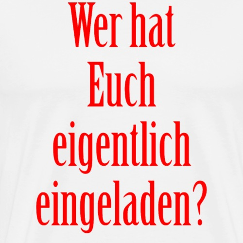 eingeladen? - Männer Premium T-Shirt