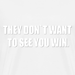 THEY DON'T WANT TO SEE YOU WIN. - Men's Premium T-Shirt