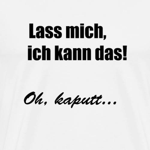 Ich kann... Kaputt! - Männer Premium T-Shirt