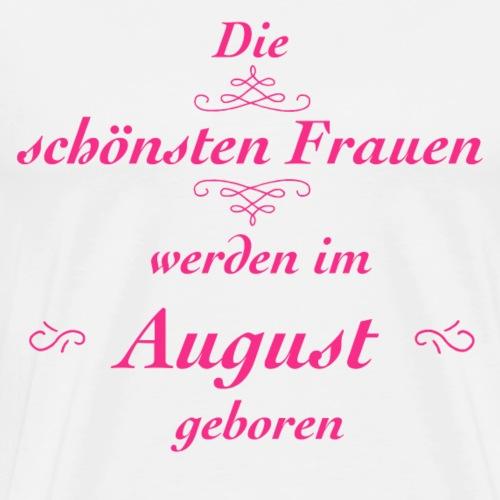 Die schönsten Frauen werden im August geboren! - Männer Premium T-Shirt
