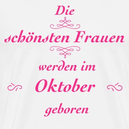 Die schönsten Frauen werden im Oktober geboren! - Männer Premium T-Shirt
