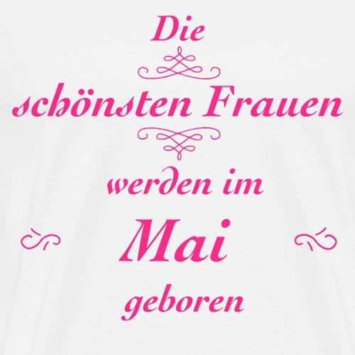 Die schönsten Frauen werden im Mai geboren! - Männer Premium T-Shirt