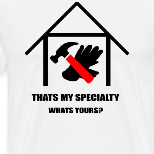 Handwerker: Thats My Speciality - Männer Premium T-Shirt