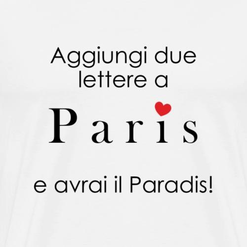 Aggiungi 2 lettere a Paris e avrai il Paradis - Maglietta Premium da uomo