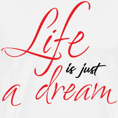 Life is just a dream - Men's Premium T-Shirt